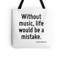 Without music, life would be a mistake. Tote Bag