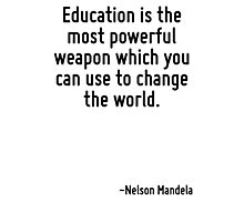 Education is the most powerful weapon which you can use to change the world. Photographic Print