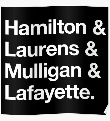 Helvetica Hamilton and Laurens and Mulligan and Lafayette (White on Black) Poster