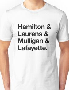 Helvetica Hamilton and Laurens and Mulligan and Lafayette (Black on White) Unisex T-Shirt