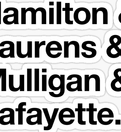 Helvetica Hamilton and Laurens and Mulligan and Lafayette (Black on White) Sticker