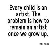 Every child is an artist. The problem is how to remain an artist once we grow up. by TerrificPenguin