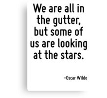 We are all in the gutter, but some of us are looking at the stars. Canvas Print