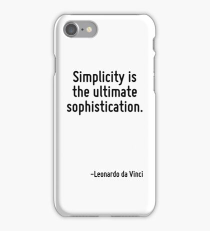 Simplicity is the ultimate sophistication. iPhone Case/Skin