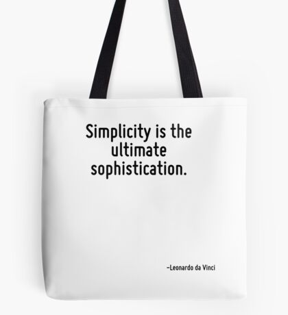 Simplicity is the ultimate sophistication. Tote Bag