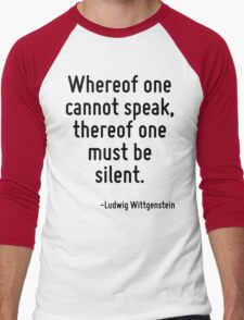 Whereof one cannot speak, thereof one must be silent. T-Shirt