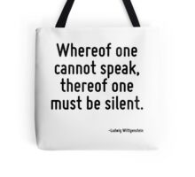 Whereof one cannot speak, thereof one must be silent. Tote Bag