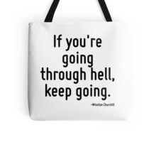 If you're going through hell, keep going. Tote Bag