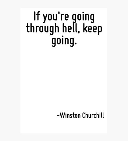 If you're going through hell, keep going. Photographic Print