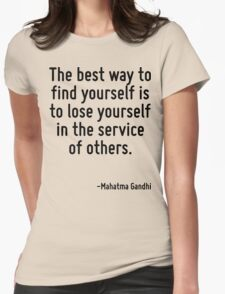 The best way to find yourself is to lose yourself in the service of others. Womens Fitted T-Shirt