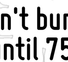 Some people die at 25 and aren't buried until 75. Sticker