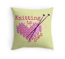 Knitting is LOVE ... Throw Pillow