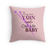 Buy Me Yarn & Call Me .... Throw Pillow