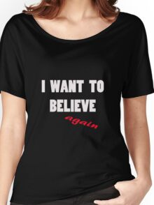 I want to believe...again Women's Relaxed Fit T-Shirt