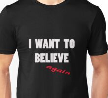 I want to believe...again Unisex T-Shirt