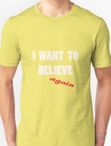 I want to believe...again T-Shirt
