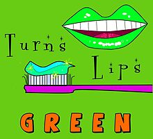 Turns Lips Green! by Uncle McPaint