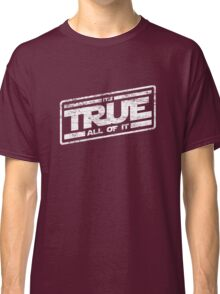 It's True - All of It (aged look) Classic T-Shirt