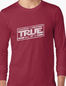 It's True - All of It (aged look) Long Sleeve T-Shirt