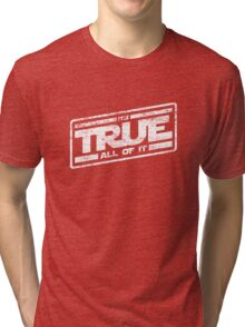 It's True - All of It (aged look) Tri-blend T-Shirt