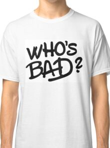 Who's Bad? Thriller!! Classic T-Shirt