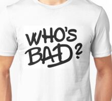 Who's Bad? Thriller!! Unisex T-Shirt