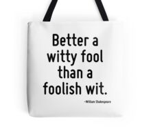 Better a witty fool than a foolish wit. Tote Bag