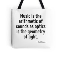 Music is the arithmetic of sounds as optics is the geometry of light. Tote Bag