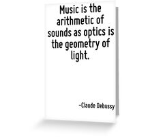 Music is the arithmetic of sounds as optics is the geometry of light. Greeting Card