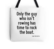Only the guy who isn't rowing has time to rock the boat. Tote Bag