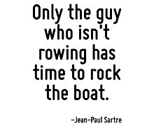 Only the guy who isn't rowing has time to rock the boat. Photographic Print