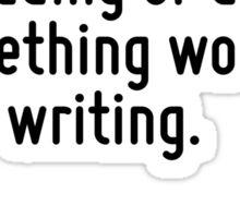 Either write something worth reading or do something worth writing. Sticker