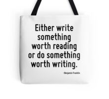 Either write something worth reading or do something worth writing. Tote Bag
