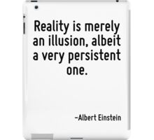 Reality is merely an illusion, albeit a very persistent one. iPad Case/Skin