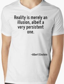 Reality is merely an illusion, albeit a very persistent one. Mens V-Neck T-Shirt