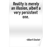 Reality is merely an illusion, albeit a very persistent one. Poster