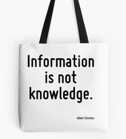 Information is not knowledge. Tote Bag
