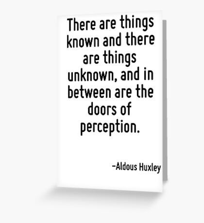 There are things known and there are things unknown, and in between are the doors of perception. Greeting Card