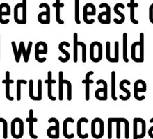 We should consider every day lost on which we have not danced at least once. And we should call every truth false which was not accompanied by at least one laugh. Sticker