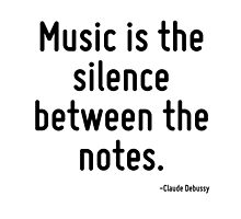 Music is the silence between the notes. by TerrificPenguin