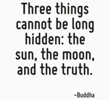 Three things cannot be long hidden: the sun, the moon, and the truth. One Piece - Short Sleeve