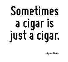 Sometimes a cigar is just a cigar. by TerrificPenguin