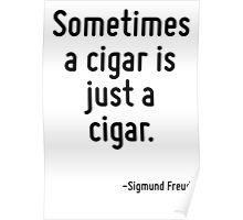 Sometimes a cigar is just a cigar. Poster