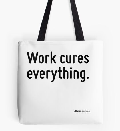 Work cures everything. Tote Bag