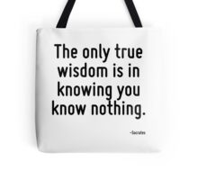 The only true wisdom is in knowing you know nothing. Tote Bag