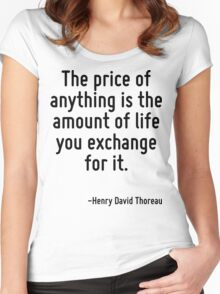The price of anything is the amount of life you exchange for it. Women's Fitted Scoop T-Shirt