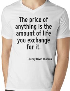 The price of anything is the amount of life you exchange for it. Mens V-Neck T-Shirt