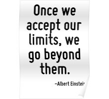 Once we accept our limits, we go beyond them. Poster