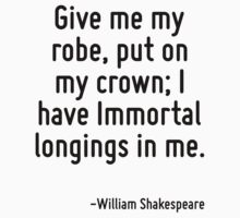 Give me my robe, put on my crown; I have Immortal longings in me. One Piece - Short Sleeve