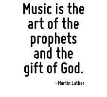 Music is the art of the prophets and the gift of God. Photographic Print